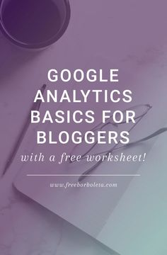 Google Analytics Basics for Bloggers and Solopreneurs. Includes a free worksheet to track your Google Analytics data.