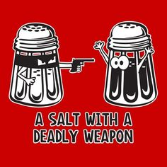 a salt with a deadly weapon.