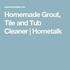 Homemade Grout, Tile and Tub Cleaner | Hometalk