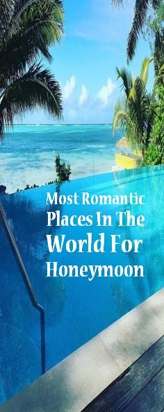 Most Beautiful Places In The World For Honeymoon Tips