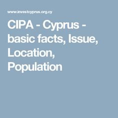 CIPA - Cyprus - basic facts, Issue, Location, Population