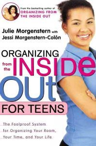 Organizing from the Inside Out for Teens: The Foolproof System for Organizing Your Room, Your Time, and Your Life