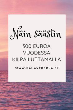 Näin säästin kilpailuttamalla 300 euroa vuodessa! – RAHAVERSOJA Euro, Saving Money, Save My Money, Money Savers, Frugal