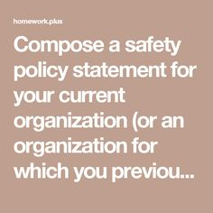 Compose a safety policy statement for your current organization (or an organization for which you previously worked), following the guidelines in the course textbook.