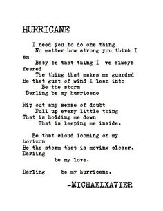 """""""Baby be that thing i've always feared ... Darling be my hurricane"""" -Michael Xavier"""
