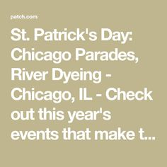 St. Patrick's Day: Chicago Parades, River Dyeing - Chicago, IL - Check out this year's events that make the city one of the best places in the country to celebrate the holiday.