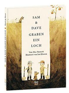 Sam und Dave graben ein Loch: Amazon.de: Mac Barnett, Jon Klassen: Bücher