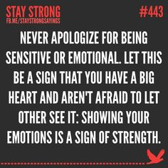 Showing emotion is a good thing... never bottle it up, cuz eventually you will erupt (internally or externally), nd it ain't gonna be pretty