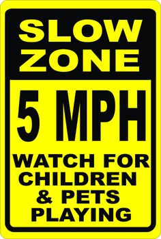 Slow 5 MPH Children Pets /& Old Folks at Play Sign Size Options Slower Speed