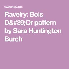 Ravelry: Bois D'Or pattern by Sara Huntington Burch