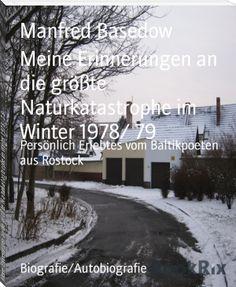 Manfred Basedow: Meine Erinnerungen an die größte Naturkatastrophe im Winter 1978/ 79