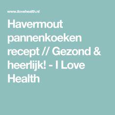 Havermout pannenkoeken recept // Gezond & heerlijk! - I Love Health