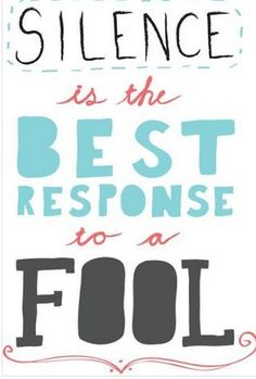 Silence is the BEST response to a FOOL #Quotes
