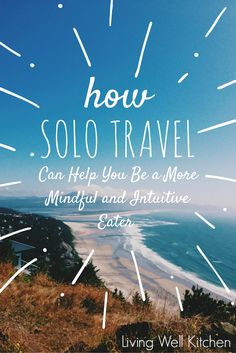 How Solo Travel Can Help You Be a More Mindful and Intuitive Eater from @memeinge. Solo traveling can help you be a more mindful and intuitive eater by helping you hone in on your own internal hunger cues as well as giving you the opportunity to completely focus on your experience.