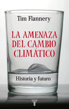 La amenaza del cambio climático / Tim Flannery ; traducción de Damián Alou. - Madrid : Taurus, 2006.