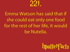 Harry Potter Facts Emma Watson has said that if she could eat only one food for the rest of her life, it would be Nutella. just one more reason that I love her! Must Be A Weasley, Hp Facts, Random Facts, Random Stuff, Yer A Wizard Harry, Potter Facts, Harry Potter Love, Mischief Managed, Hermione