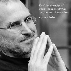 Don't let the noise of others' opinions drown out your own inner voice. - Steve Jobs