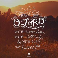ข้าแต่พระเจ้า ขอสรรเสริญพระองค์ด้วยคำพูด บทเพลง และชีวิตของเรา