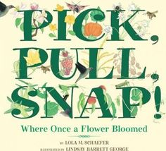 The Hardcover of the Pick, Pull, Snap!: Where Once a Flower Bloomed by Lola M. Best Children Books, Childrens Books, Plant Lessons, Bloom Book, Planting For Kids, Plantar, Children's Literature, Teaching Tools, Student Teaching