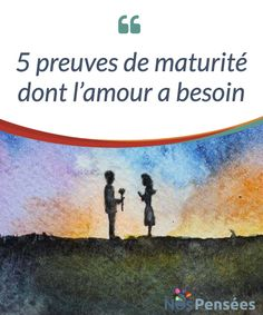 5 preuves de maturité dont l'amour a besoin   L'amour est un sentiment qui doit être #constamment alimenté et #entretenu. Il a également besoin de maturité pour #survivre. En voici cinq exemples.  #Psychologie
