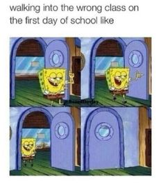 Walking into the wrong class on the first day of school like... #Funny #Spongebob #Meme