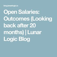 Open Salaries:  Outcomes (Looking back after 20 months) | Lunar Logic Blog