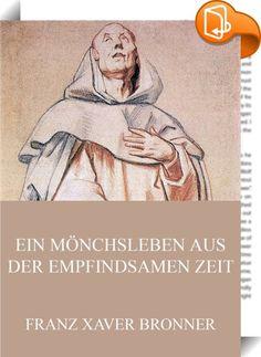 Ein Mönchsleben aus der empfindsamen Zeit    ::  Von 1782 bis 1785 war der Schweizer Dichter und Publizist Bronner Mitglied des Illuminatenordens. Aus dieser Zeit erzählt diese Autobiographie.