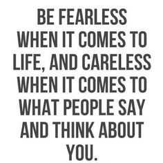 Be fearless and careless <3 #quotes