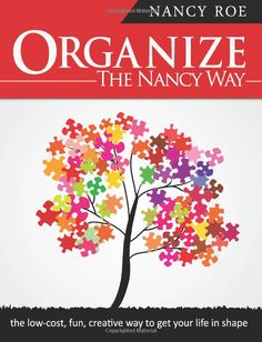 Amazon.com: Organize The Nancy Way: the low-cost, fun, creative way to get your life in shape (9780985925703): Nancy Roe: Books