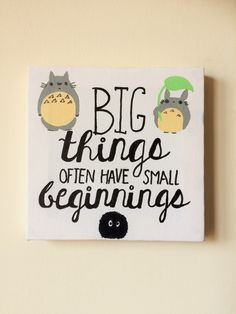 Totoro quote Studio Ghibli  big things often have small beginnings Hand painted canvas by TheHollieCraft on Etsy https://www.etsy.com/listing/476645043/totoro-quote-studio-ghibli-big-things