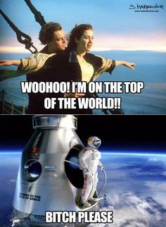 HUMOR On top of the world. It's funny because he said he was king of the world and she said she was flying. This meme sucks.