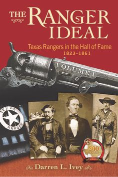 In The Ranger Ideal Volume Texas Rangers in the Hall of Fame, Darren L. Ivey presents capsule biographies of the seven inductees who served Texas before the Civil War. University Of North Texas, Texas Rangers, Thirty One, Military History, Museum, Biographies, American, Presents, Symbols
