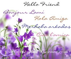 hello friend in many languages Katherines Corner, are you bilingual?