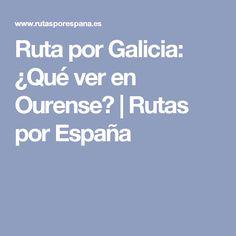 Ruta por Galicia: ¿Qué ver en Ourense? | Rutas por España