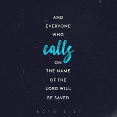 And it shall come to pass that everyone who calls upon the name of the Lord shall be saved.' ACT 2:21 ESV http://bible.com/59/act.2.21.ESV