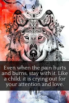 Love your inner pain as you would a child. Don't react to it or deny it. Hold it.