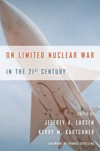 On limited nuclear war in the 21st century / ed. by Jeffrey A. Larsen and Kerry M. Kartchner. -- Stanford :  Stanford Security Studies, an imprint of Stanford University Press,  cop. 2014.