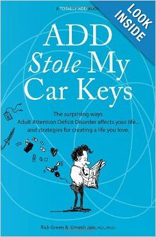 ADD Stole My Car Keys: The Surprising Ways Adult Attention Deficit Disorder Affects Your Life... and Strategies for Creating a Life You Love...