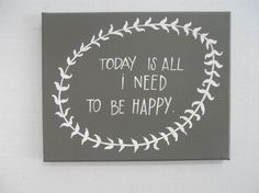 Today is all I need to be happy by livingstonandporter on Etsy, $38.00