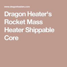 Dragon Heater's Rocket Mass Heater Shippable Core
