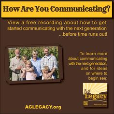 AG LEGACY #AGLEGACY.org #FarmSuccession How are you Communicating with the Next Generation?   View a free recording on communicating with the next generation at AGLEGACY.org