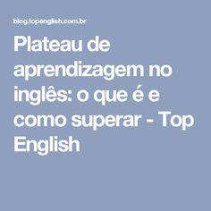 Plateau de aprendizagem no inglês: o que é e como superar - Top English