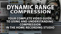 Dynamic Range Compression a Home Recording Guide - A complete home recording guide to understanding and using professional compression techniques in your mixes. - $47