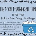 This Engineering Design Challenge is based on the picture book,  The Most Magnificent Thing, by Ashley Spires!  This book is a great introduction to engineering!  $  Can you create your own most magnificent thing from found objects that serves a specific purpose?