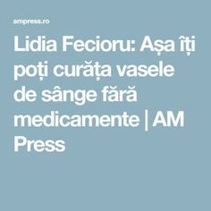 Lidia Fecioru: Așa îți poți curăța vasele de sânge fără medicamente   AM Press Good To Know, Health And Beauty, Health Fitness, Homemade, Healthy, Vase, Cholesterol, Diy Crafts, Vases