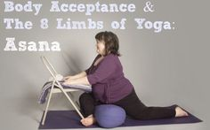 Body Acceptance & The 8 Limbs of Yoga: Asana