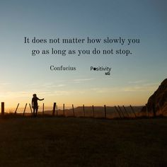 It does not matter how slowly you go as long as you do not stop. #Confucius #positivitynote #upliftingyourspirit