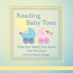 """""""...Imre and Margriet Somogyi describe a new phenomenon: reading baby toes. Reading Baby Toes... a nice and well-illustrated book is a very welcome gift for parents!"""" ---De Telegraaf (a leading Dutch newspaper)"""