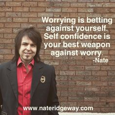 How do you combat #worry? Grow your self confidence!  How do you grow #selfconfidence? Focus on your best skills & attributes and grow them every single day to a mastery level.  You won't have time to worry and will emerge as a champion victorious in the arena of life. -Nate #lifearchitect
