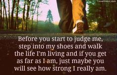 before you start to judge life quotes quotes quote life wise advice wisdom life lessons